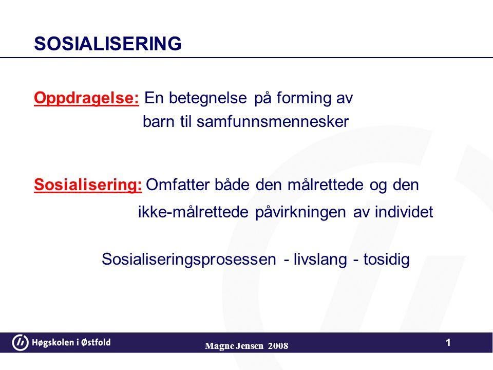 1 SOSIALISERING Oppdragelse: En betegnelse på forming av barn til samfunnsmennesker Sosialisering: Omfatter både den målrettede og den ikke-målrettede påvirkningen av individet Sosialiseringsprosessen - livslang - tosidig Magne Jensen 2008