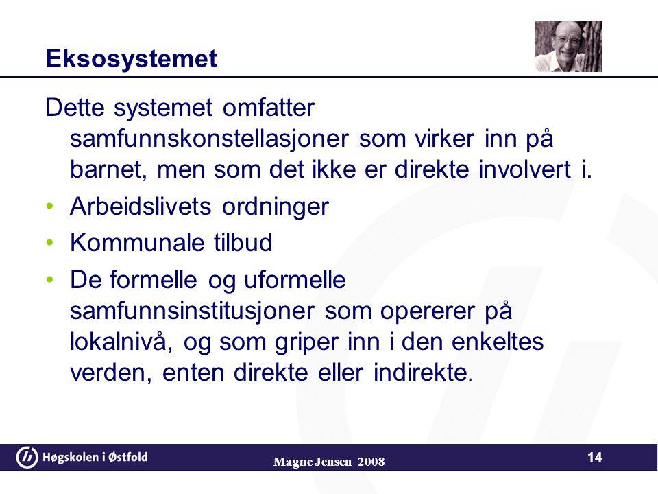 Eksosystemet Dette systemet omfatter samfunnskonstellasjoner som virker inn på barnet, men som det ikke er direkte involvert i.