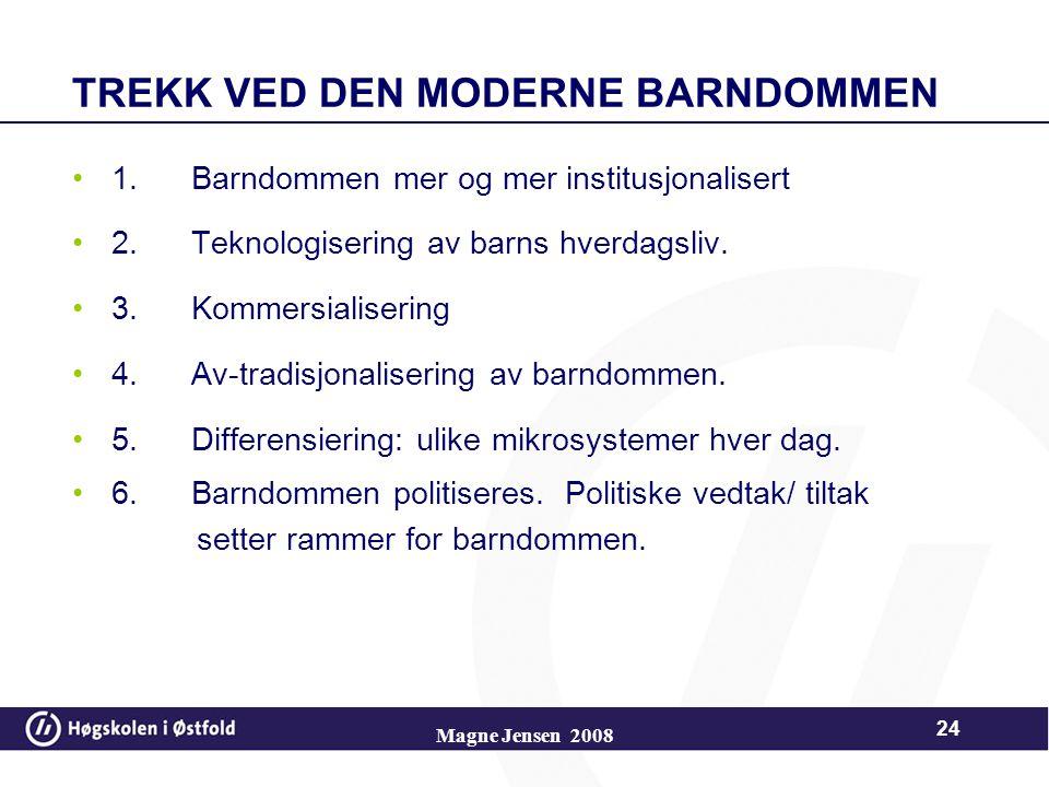 TREKK VED DEN MODERNE BARNDOMMEN 1.Barndommen mer og mer institusjonalisert 2.