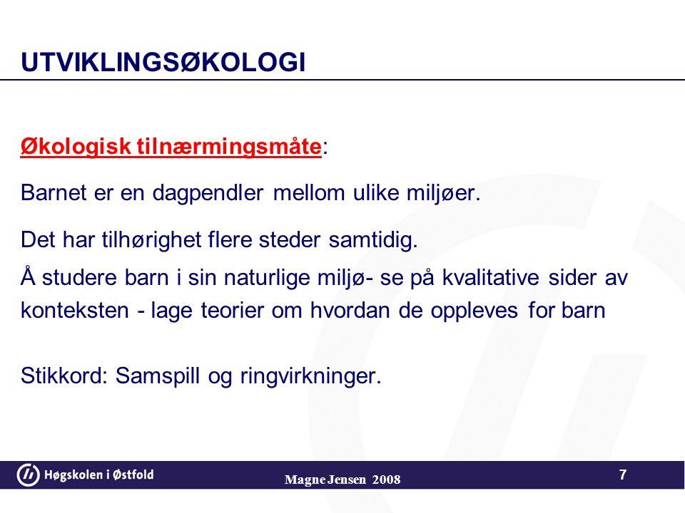 Magne Jensen 2008 UTVIKLINGSØKOLOGI Økologisk tilnærmingsmåte: Barnet er en dagpendler mellom ulike miljøer.