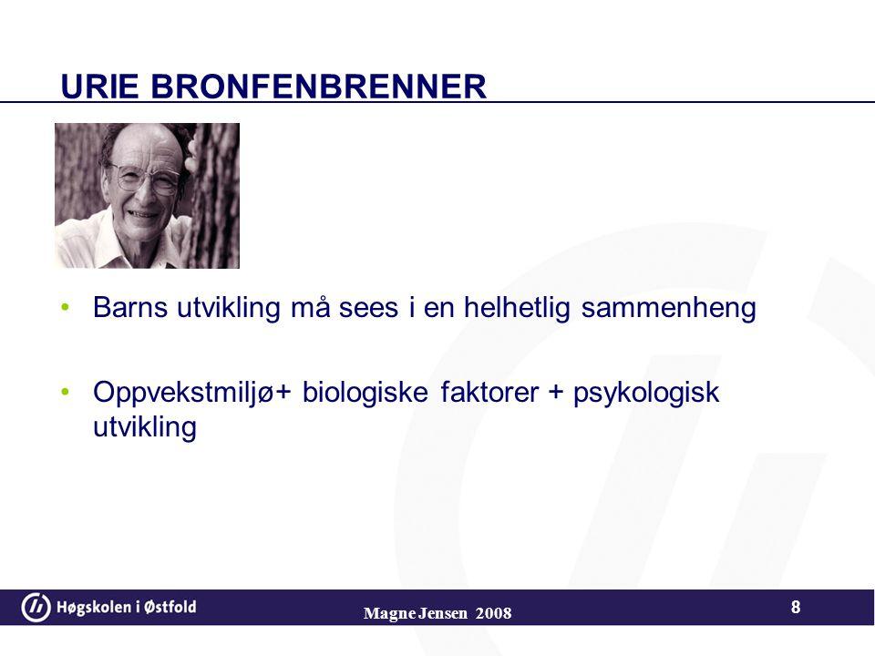 URIE BRONFENBRENNER Barns utvikling må sees i en helhetlig sammenheng Oppvekstmiljø+ biologiske faktorer + psykologisk utvikling 8 Magne Jensen 2008