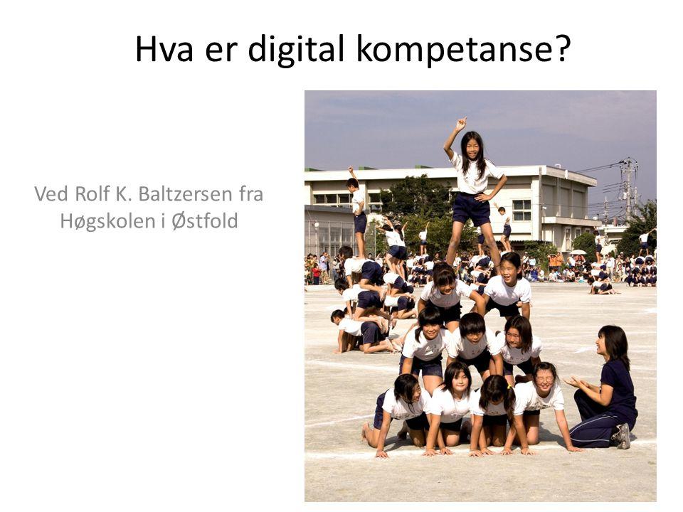 Hva er digital kompetanse? Ved Rolf K. Baltzersen fra Høgskolen i Østfold