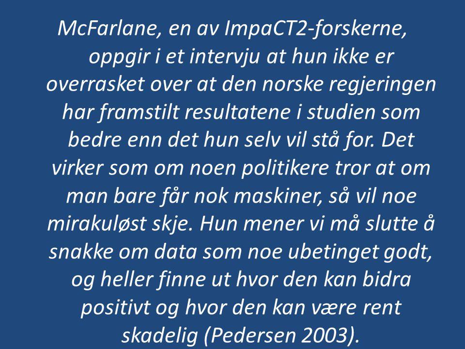 McFarlane, en av ImpaCT2-forskerne, oppgir i et intervju at hun ikke er overrasket over at den norske regjeringen har framstilt resultatene i studien