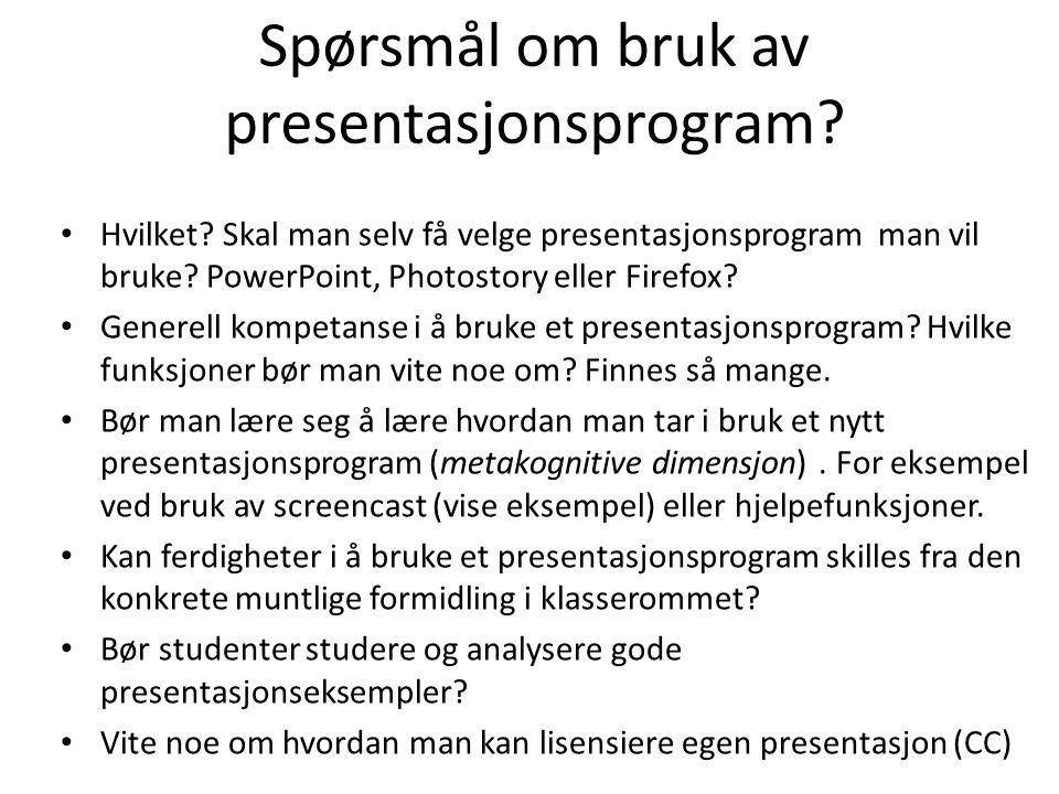 Spørsmål om bruk av presentasjonsprogram? Hvilket? Skal man selv få velge presentasjonsprogram man vil bruke? PowerPoint, Photostory eller Firefox? Ge