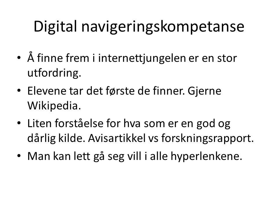 Digital navigeringskompetanse Å finne frem i internettjungelen er en stor utfordring. Elevene tar det første de finner. Gjerne Wikipedia. Liten forstå