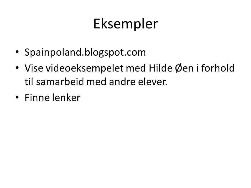 Eksempler Spainpoland.blogspot.com Vise videoeksempelet med Hilde Øen i forhold til samarbeid med andre elever. Finne lenker