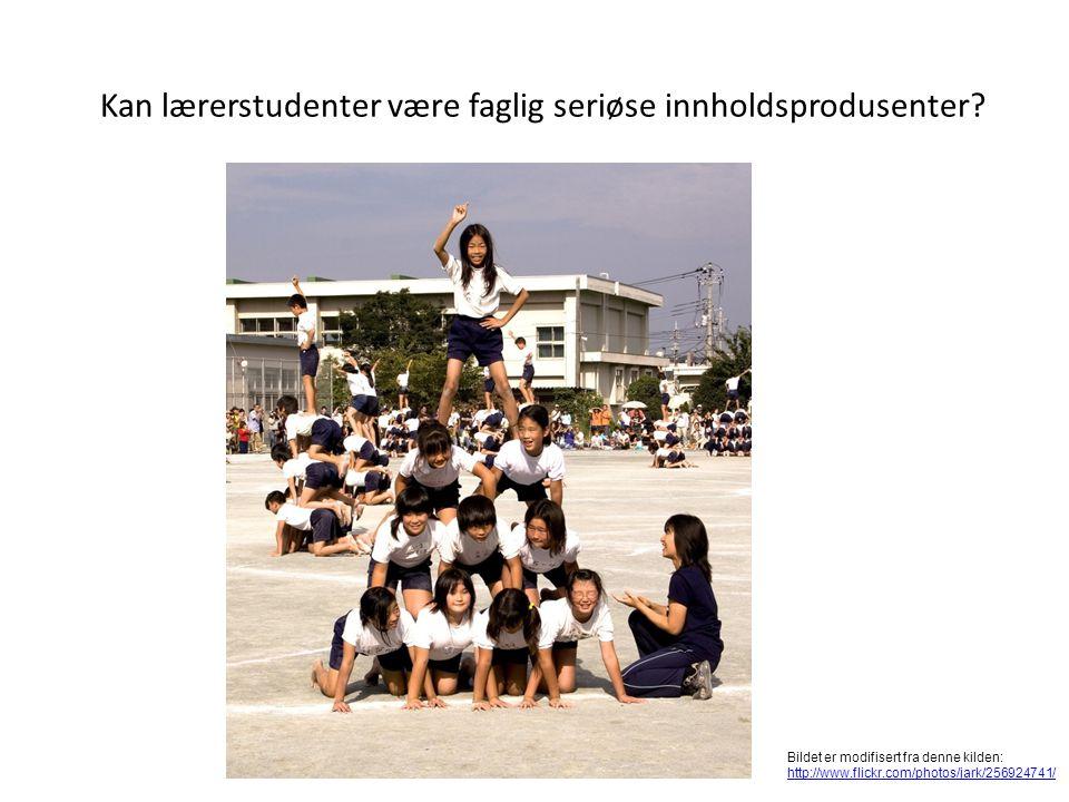Kan lærerstudenter være faglig seriøse innholdsprodusenter? Bildet er modifisert fra denne kilden: http://www.flickr.com/photos/jark/256924741/ http:/