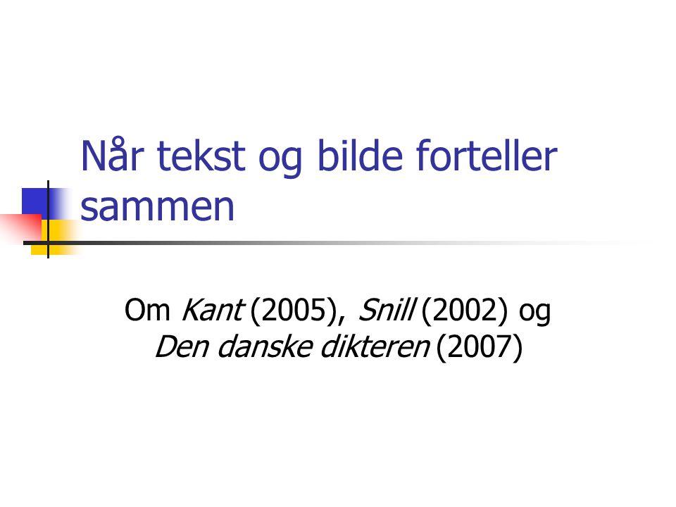 Når tekst og bilde forteller sammen Om Kant (2005), Snill (2002) og Den danske dikteren (2007)