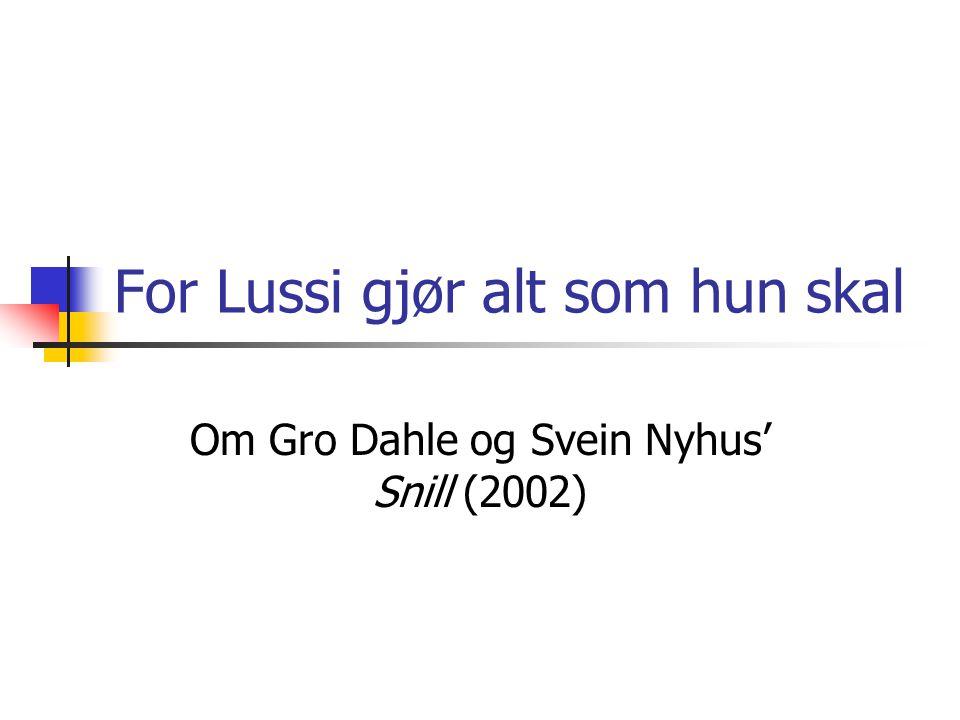 For Lussi gjør alt som hun skal Om Gro Dahle og Svein Nyhus' Snill (2002)