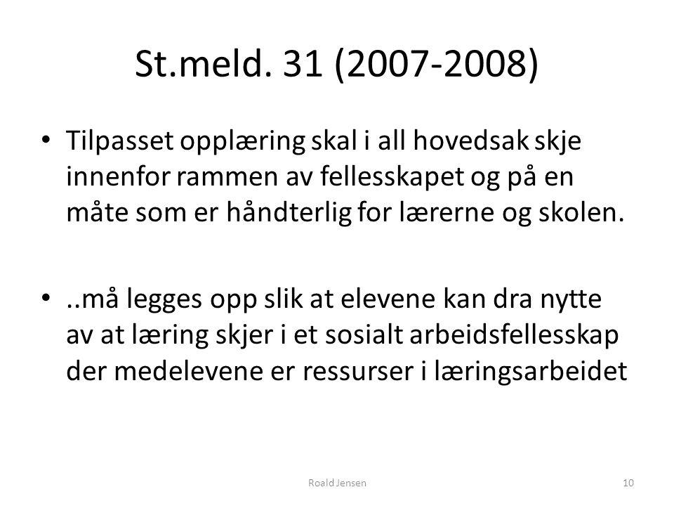 St.meld. 31 (2007-2008) Tilpasset opplæring skal i all hovedsak skje innenfor rammen av fellesskapet og på en måte som er håndterlig for lærerne og sk