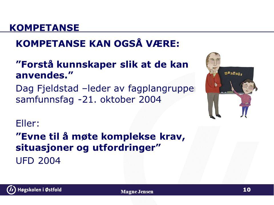 """KOMPETANSE KOMPETANSE KAN OGSÅ VÆRE: """"Forstå kunnskaper slik at de kan anvendes."""" Dag Fjeldstad –leder av fagplangruppen for samfunnsfag -21. oktober"""