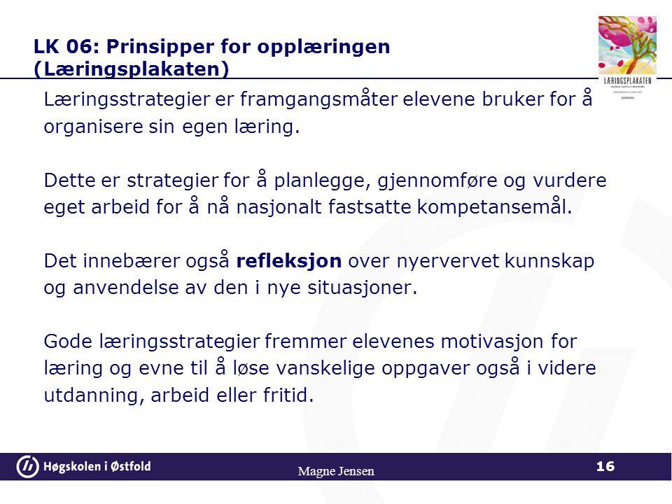 LK 06: Prinsipper for opplæringen (Læringsplakaten) Læringsstrategier er framgangsmåter elevene bruker for å organisere sin egen læring. Dette er stra