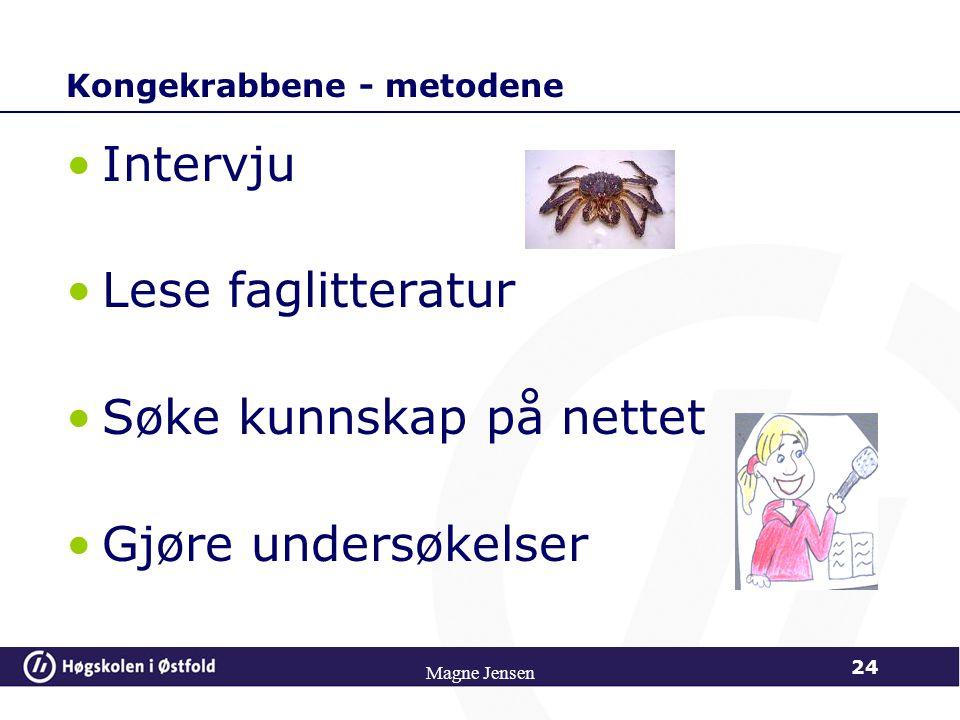 Magne Jensen 24 Kongekrabbene - metodene Intervju Lese faglitteratur Søke kunnskap på nettet Gjøre undersøkelser