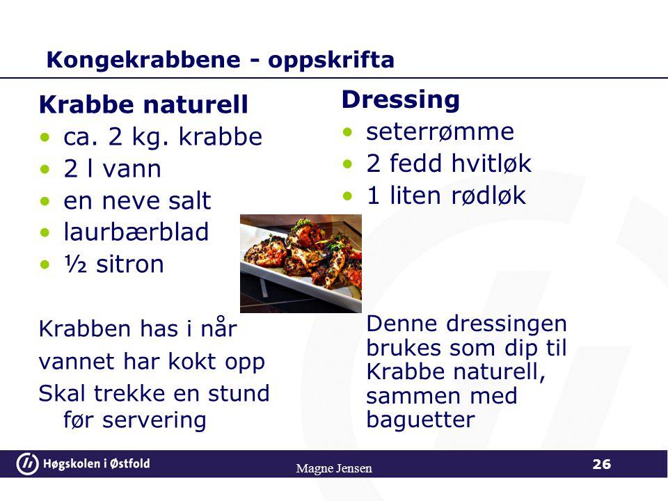 Magne Jensen 26 Kongekrabbene - oppskrifta Krabbe naturell ca. 2 kg. krabbe 2 l vann en neve salt laurbærblad ½ sitron Krabben has i når vannet har ko