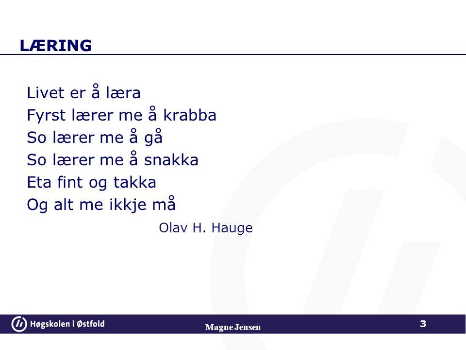 LÆRING Livet er å læra Fyrst lærer me å krabba So lærer me å gå So lærer me å snakka Eta fint og takka Og alt me ikkje må Olav H. Hauge Magne Jensen 3