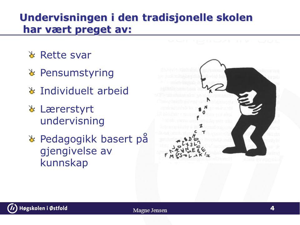 Magne Jensen 5 Læringsprosesser sterkt styrt av arbeids- og lærebøker Lærer opptrer som den aktive - eleven som passiv lyttende Undervisningen i den tradisjonelle skolen har vært preget av: