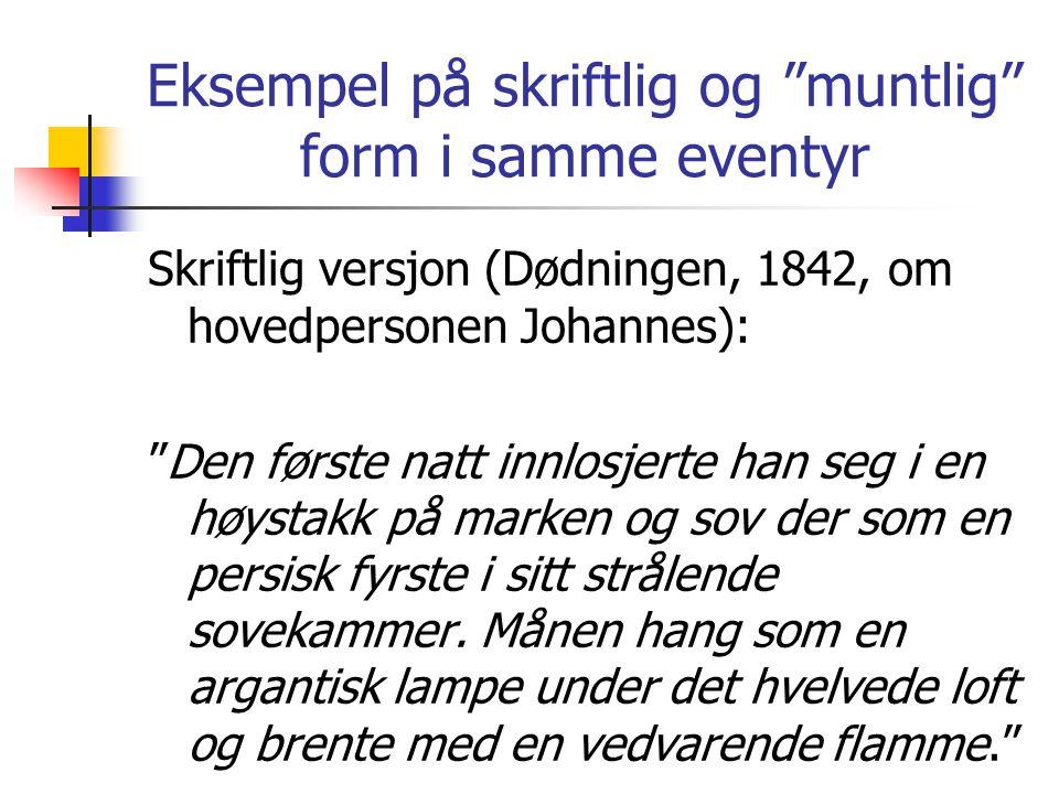 """Eksempel på skriftlig og """"muntlig"""" form i samme eventyr Skriftlig versjon (Dødningen, 1842, om hovedpersonen Johannes): """"Den første natt innlosjerte h"""