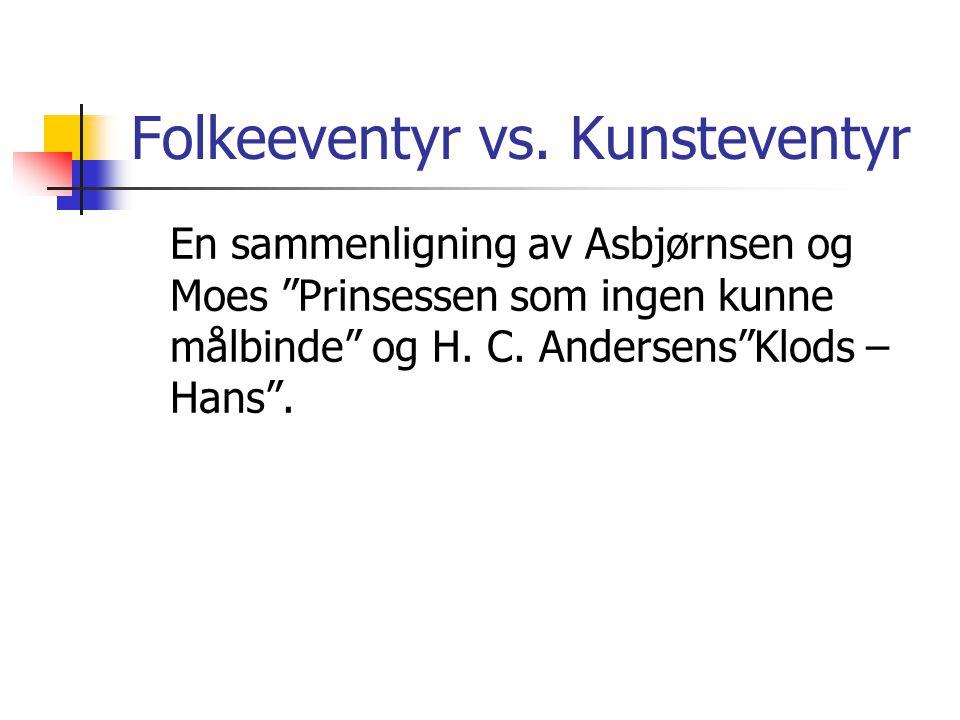 """Folkeeventyr vs. Kunsteventyr En sammenligning av Asbjørnsen og Moes """"Prinsessen som ingen kunne målbinde"""" og H. C. Andersens""""Klods – Hans""""."""