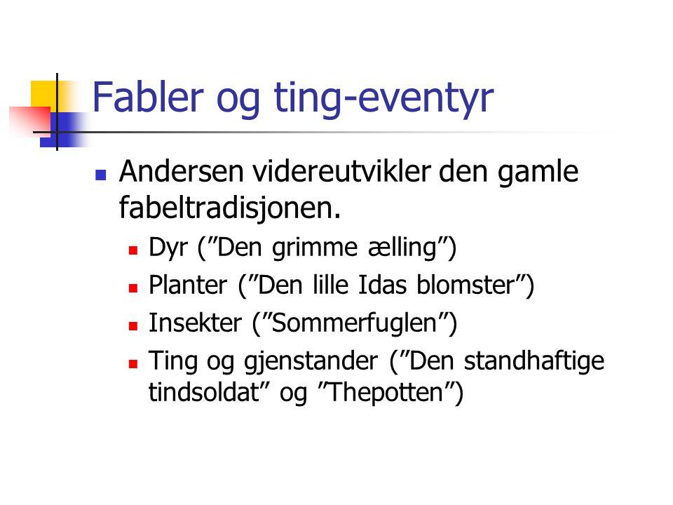 """Fabler og ting-eventyr Andersen videreutvikler den gamle fabeltradisjonen. Dyr (""""Den grimme ælling"""") Planter (""""Den lille Idas blomster"""") Insekter (""""So"""