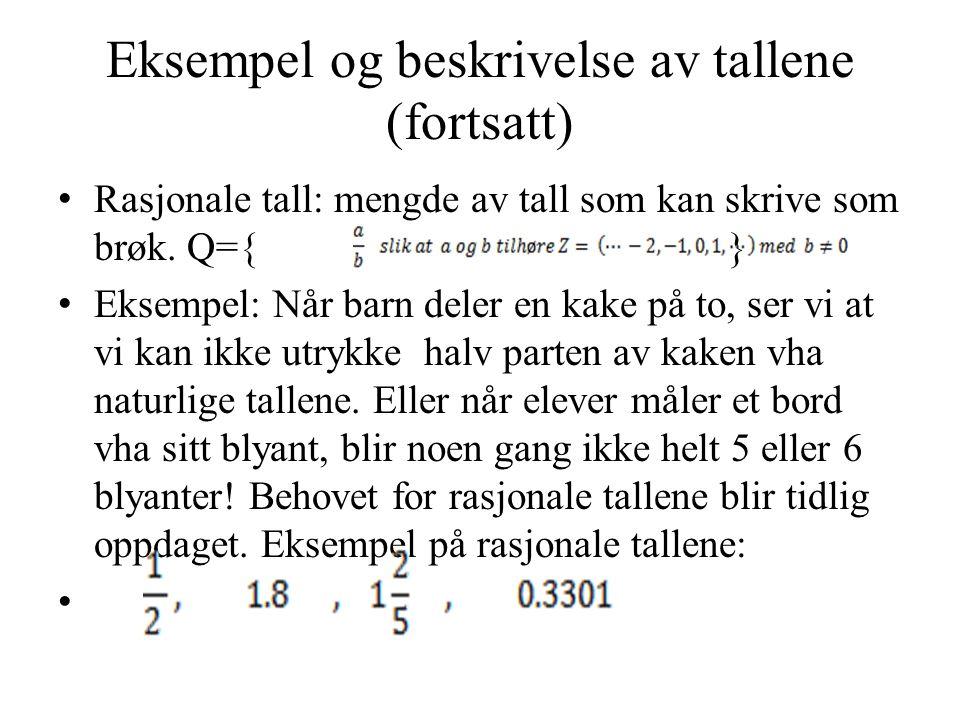 Eksempel og beskrivelse av tallene (fortsatt) Rasjonale tall: mengde av tall som kan skrive som brøk.