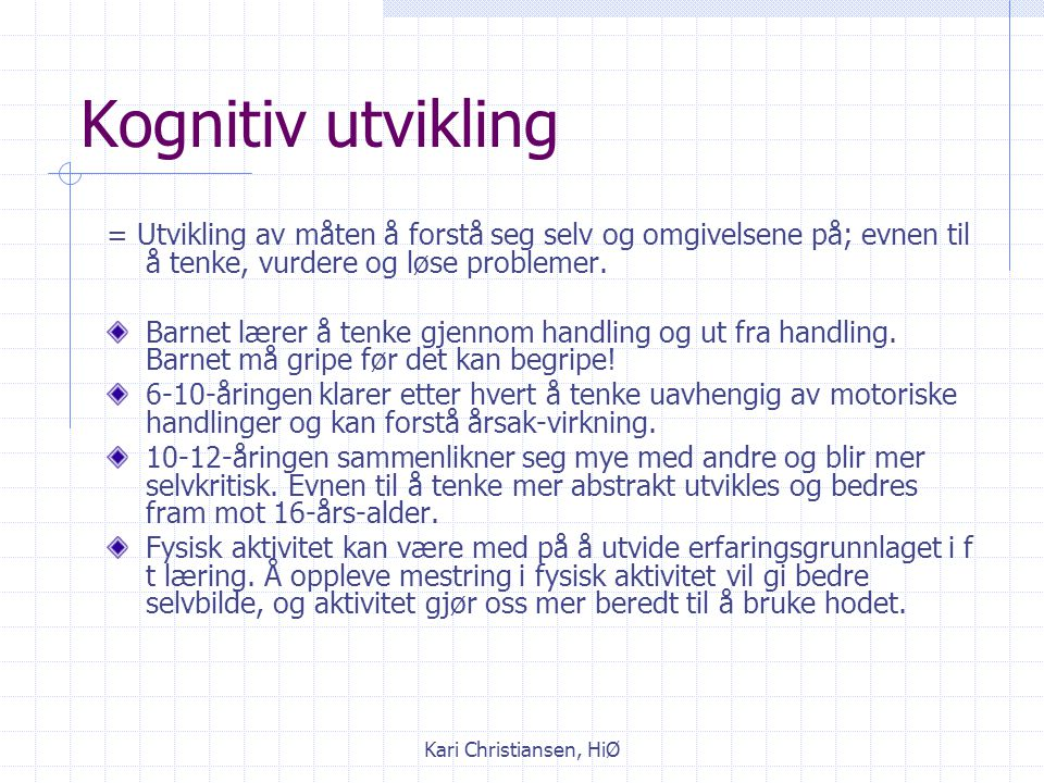 Kari Christiansen, HiØ De koordinative egenskapene Balanse Rytme Reaksjon Romorientering Tilpasset kraft Øye-hånd og øye-fot-koordinasjon