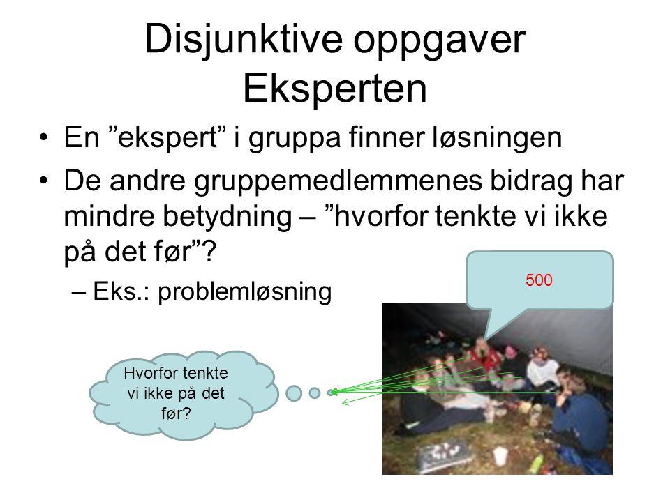 """Disjunktive oppgaver Eksperten En """"ekspert"""" i gruppa finner løsningen De andre gruppemedlemmenes bidrag har mindre betydning – """"hvorfor tenkte vi ikke"""