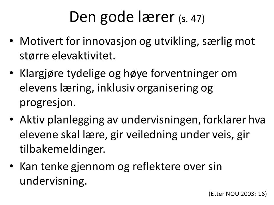 Den gode lærer (s. 47) Motivert for innovasjon og utvikling, særlig mot større elevaktivitet. Klargjøre tydelige og høye forventninger om elevens læri