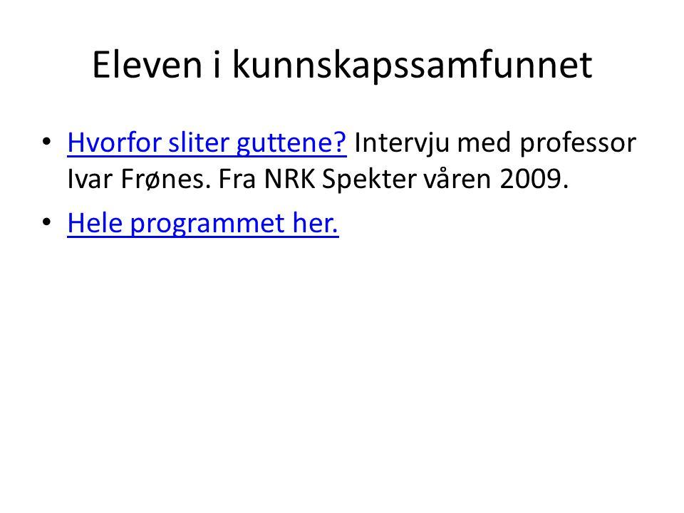 Eleven i kunnskapssamfunnet Hvorfor sliter guttene? Intervju med professor Ivar Frønes. Fra NRK Spekter våren 2009. Hvorfor sliter guttene? Hele progr