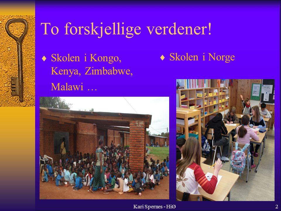 To forskjellige verdener!  Skolen i Kongo, Kenya, Zimbabwe, Malawi … Kari Spernes - HiØ2  Skolen i Norge