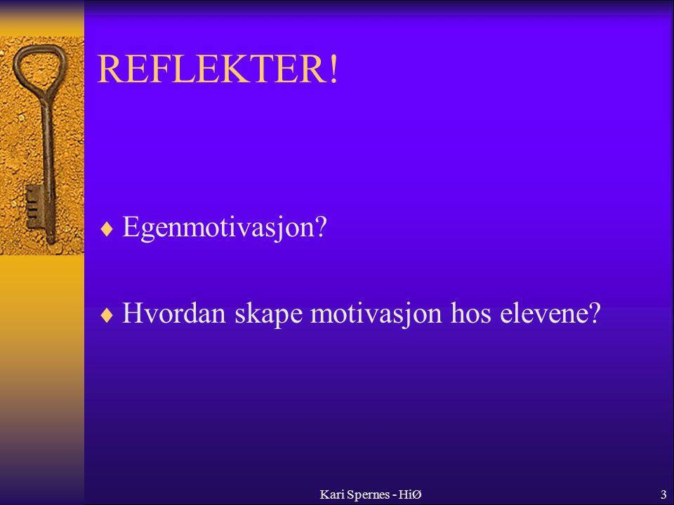 REFLEKTER!  Egenmotivasjon?  Hvordan skape motivasjon hos elevene? Kari Spernes - HiØ3