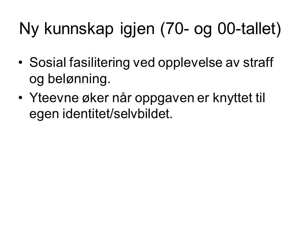 Ny kunnskap igjen (70- og 00-tallet) Sosial fasilitering ved opplevelse av straff og belønning.
