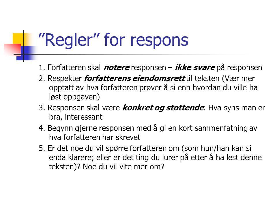 """""""Regler"""" for respons 1. Forfatteren skal notere responsen – ikke svare på responsen 2. Respekter forfatterens eiendomsrett til teksten (Vær mer opptat"""