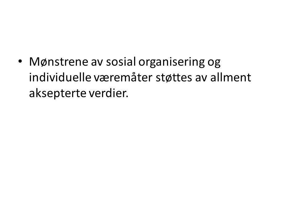 Mønstrene av sosial organisering og individuelle væremåter støttes av allment aksepterte verdier.