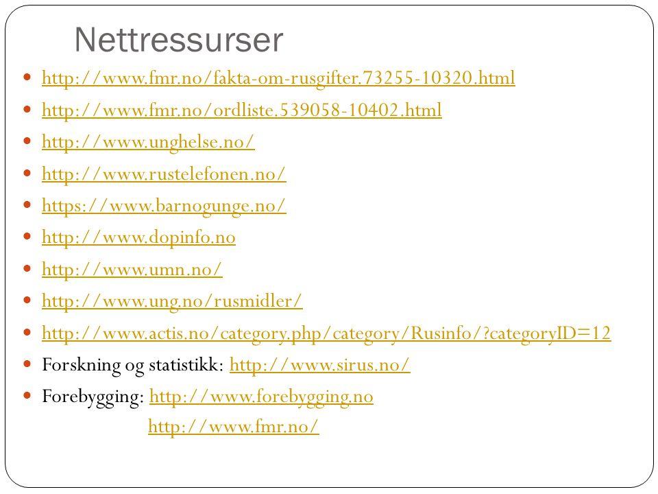 Nettressurser http://www.fmr.no/fakta-om-rusgifter.73255-10320.html http://www.fmr.no/ordliste.539058-10402.html http://www.unghelse.no/ http://www.ru