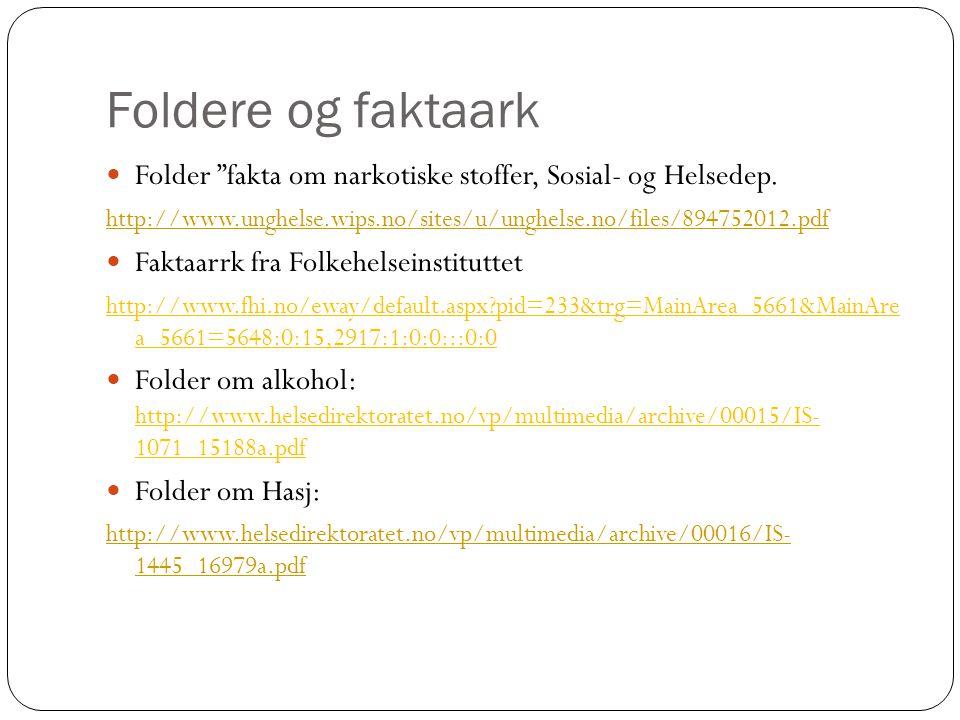 """Foldere og faktaark Folder """"fakta om narkotiske stoffer, Sosial- og Helsedep. http://www.unghelse.wips.no/sites/u/unghelse.no/files/894752012.pdf Fakt"""