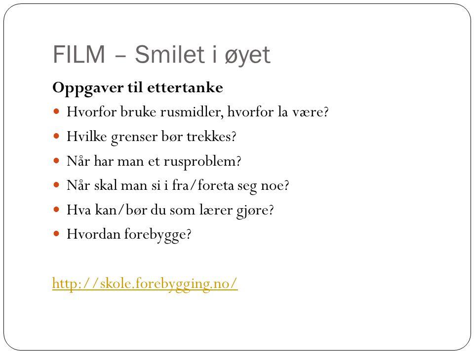 FILM – Smilet i øyet Oppgaver til ettertanke Hvorfor bruke rusmidler, hvorfor la være? Hvilke grenser bør trekkes? Når har man et rusproblem? Når skal