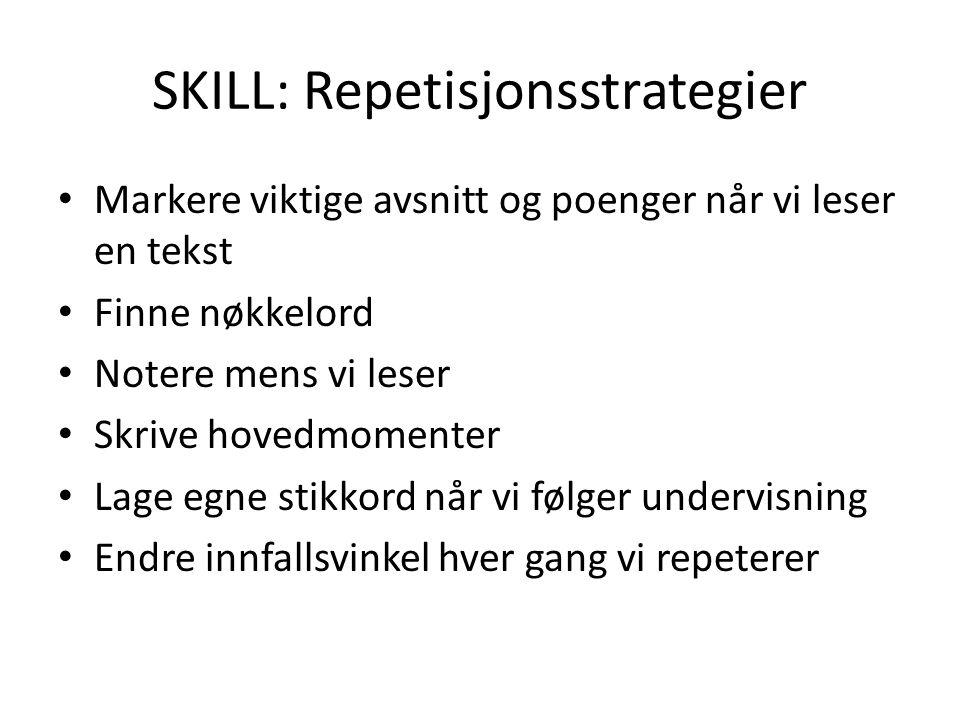 SKILL: Repetisjonsstrategier Markere viktige avsnitt og poenger når vi leser en tekst Finne nøkkelord Notere mens vi leser Skrive hovedmomenter Lage e