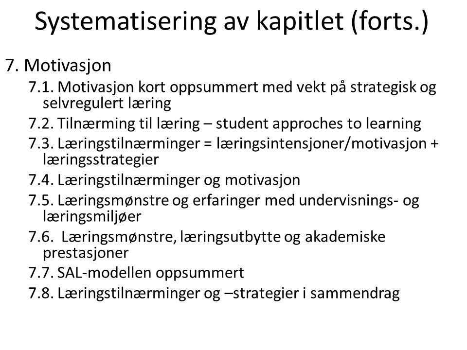 Systematisering av kapitlet (forts.) 7. Motivasjon 7.1. Motivasjon kort oppsummert med vekt på strategisk og selvregulert læring 7.2. Tilnærming til l