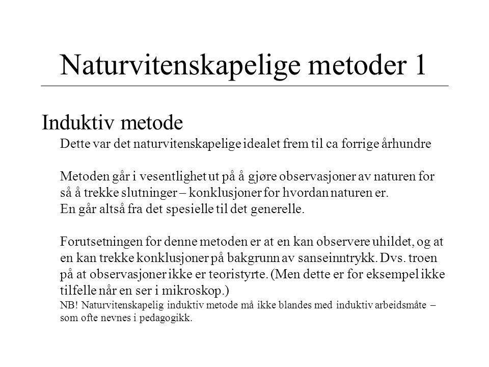 Naturvitenskapelige metoder 1 Induktiv metode Dette var det naturvitenskapelige idealet frem til ca forrige århundre Metoden går i vesentlighet ut på