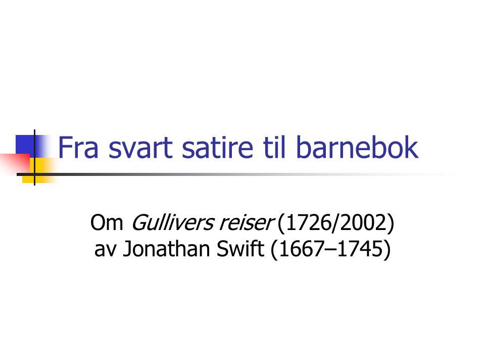 Fra svart satire til barnebok Om Gullivers reiser (1726/2002) av Jonathan Swift (1667–1745)