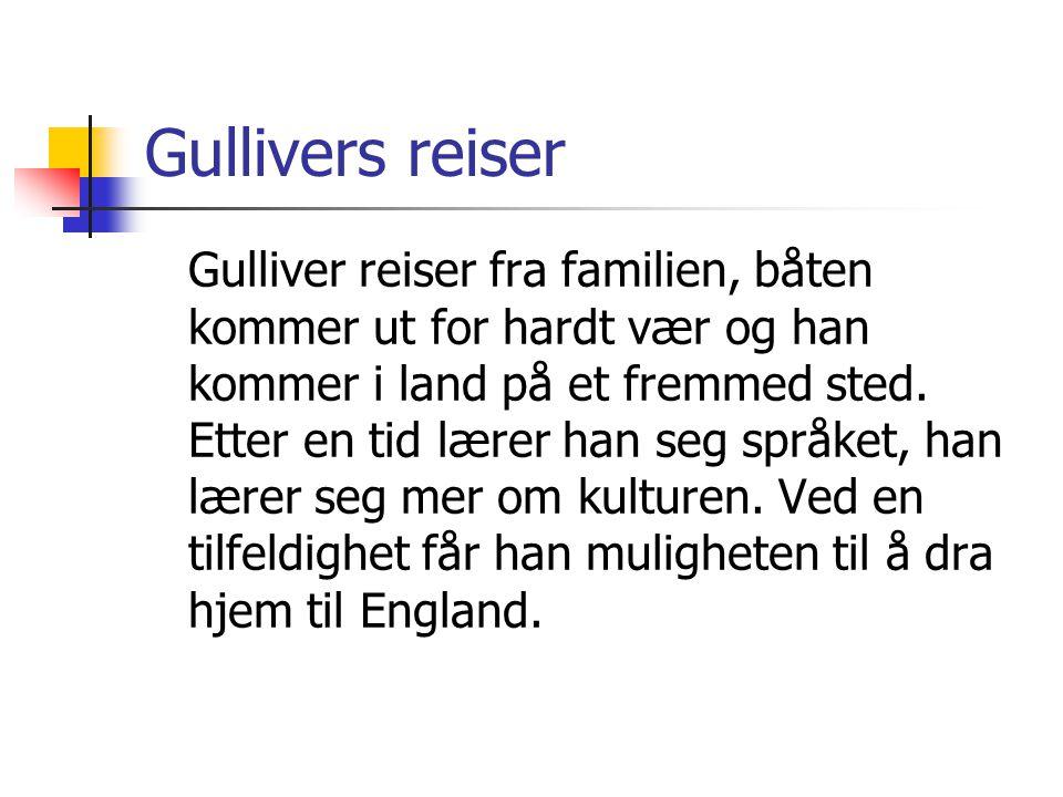 Gullivers reiser Gulliver reiser fra familien, båten kommer ut for hardt vær og han kommer i land på et fremmed sted. Etter en tid lærer han seg språk