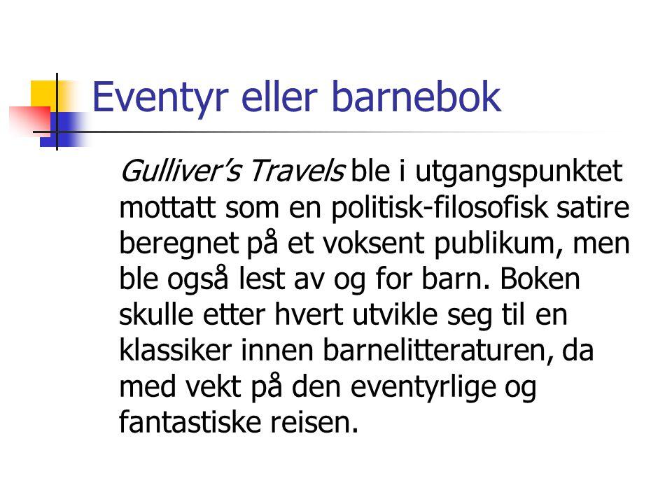 Eventyr eller barnebok Gulliver's Travels ble i utgangspunktet mottatt som en politisk-filosofisk satire beregnet på et voksent publikum, men ble også