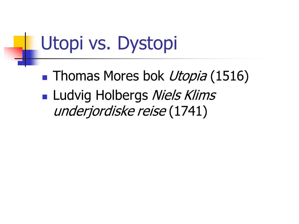 Utopi vs. Dystopi Thomas Mores bok Utopia (1516) Ludvig Holbergs Niels Klims underjordiske reise (1741)