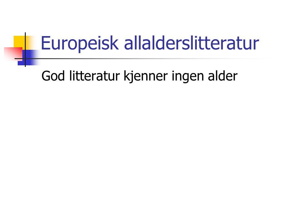 Europeisk allalderslitteratur God litteratur kjenner ingen alder