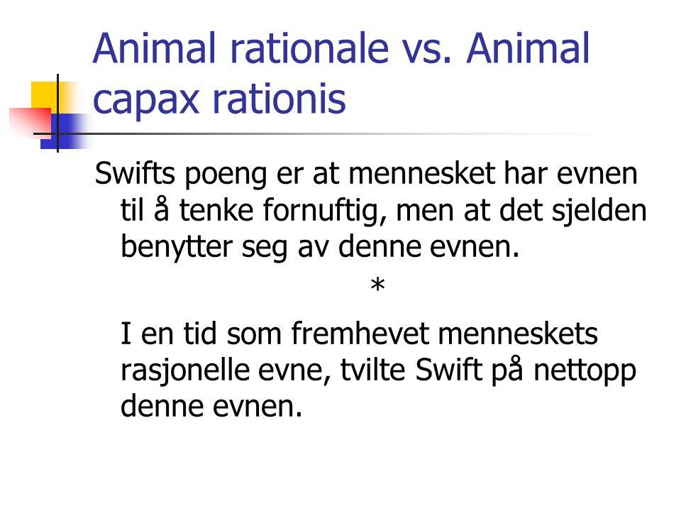 Animal rationale vs. Animal capax rationis Swifts poeng er at mennesket har evnen til å tenke fornuftig, men at det sjelden benytter seg av denne evne