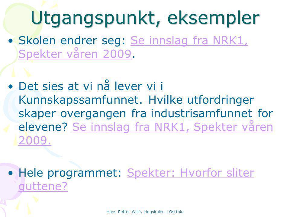 Utgangspunkt, eksempler Skolen endrer seg: Se innslag fra NRK1, Spekter våren 2009.Se innslag fra NRK1, Spekter våren 2009 Det sies at vi nå lever vi i Kunnskapssamfunnet.