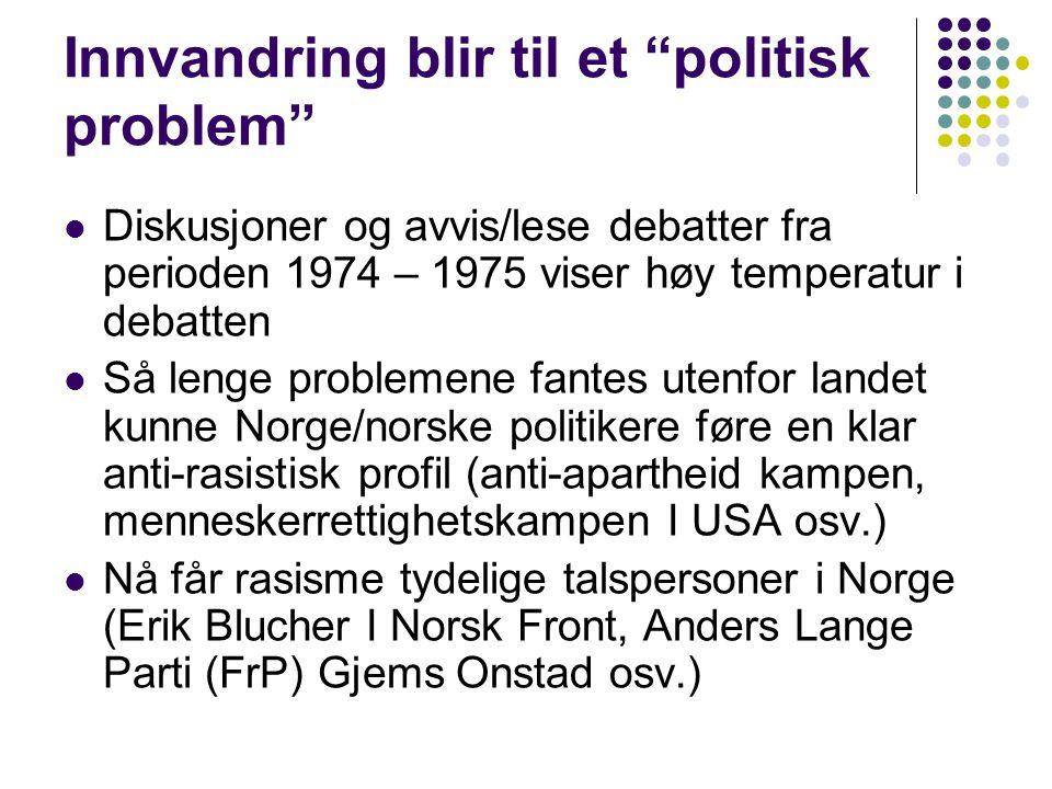 """Innvandring blir til et """"politisk problem"""" Diskusjoner og avvis/lese debatter fra perioden 1974 – 1975 viser høy temperatur i debatten Så lenge proble"""