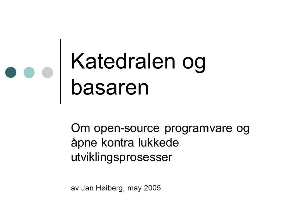 Katedralen og basaren Om open-source programvare og åpne kontra lukkede utviklingsprosesser av Jan Høiberg, may 2005