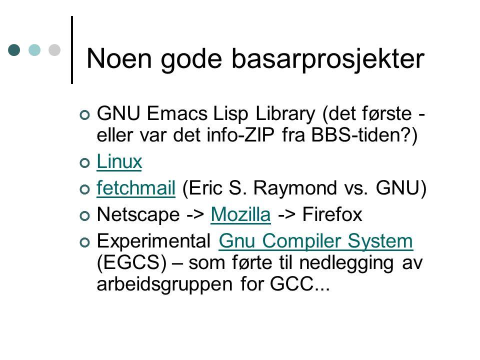 Noen gode basarprosjekter GNU Emacs Lisp Library (det første - eller var det info-ZIP fra BBS-tiden ) Linux fetchmailfetchmail (Eric S.