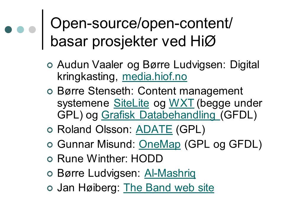 Open-source/open-content/ basar prosjekter ved HiØ Audun Vaaler og Børre Ludvigsen: Digital kringkasting, media.hiof.nomedia.hiof.no Børre Stenseth: Content management systemene SiteLite og WXT (begge under GPL) og Grafisk Databehandling (GFDL)SiteLiteWXTGrafisk Databehandling Roland Olsson: ADATE (GPL)ADATE Gunnar Misund: OneMap (GPL og GFDL)OneMap Rune Winther: HODD Børre Ludvigsen: Al-MashriqAl-Mashriq Jan Høiberg: The Band web siteThe Band web site